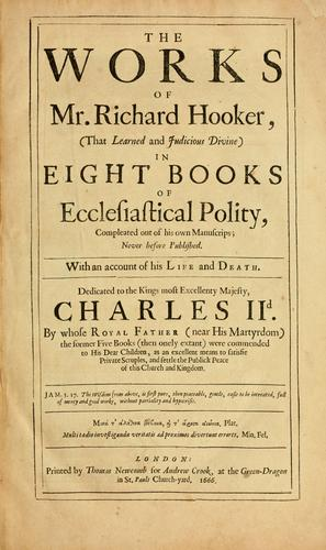 The works of Mr. Richard Hooker, (that Learned and Judicious Divine)
