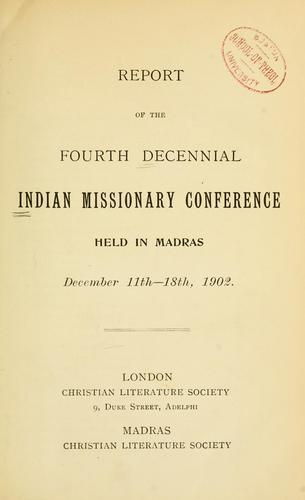 Report of the fourth decennial Indian Missionary Conference held in Madras, December 11th-18th, 1902 by Indian Missionary Conference (1902 Madras)