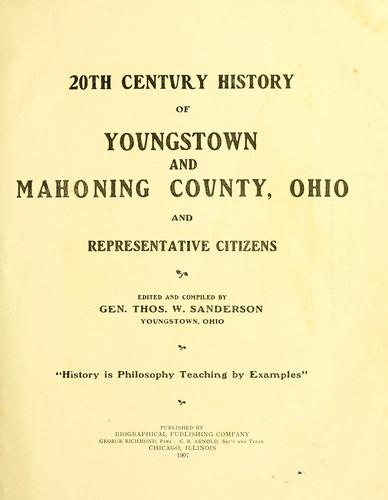 20th century history of Youngstown and Mahoning County, Ohio, and representative citizens by Thomas W. Sanderson