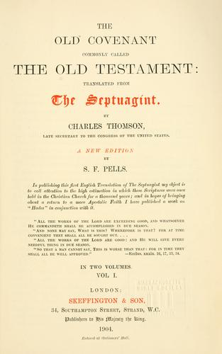 The Old Covenant, commonly called the Old Testament by translated from the Septuagint by Charles Thomson.