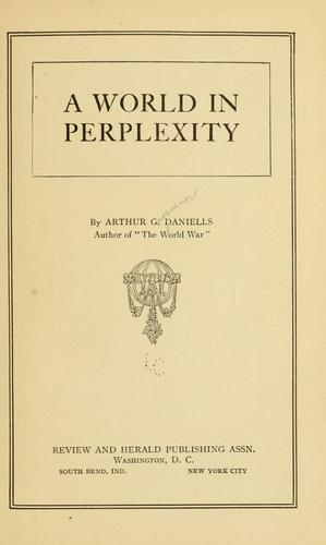 A world in perplexity by Arthur Grosvenor Daniells