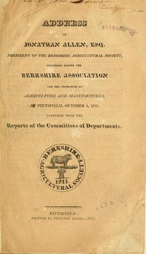 Address of Jonathan Allen, Esq. president of the Berkshire Agricultural Society by Allen, Jonathan