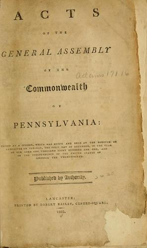 Acts of the General Assembly of the commonwealth of Pennsylvania by Pennsylvania.