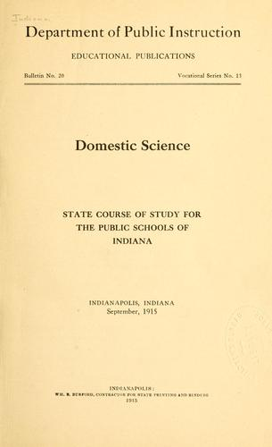 Domestic science: state course of study for the public schools of Indiana by Indiana. Dept. of public instruction