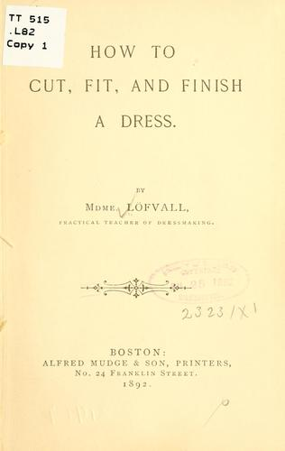 How to cut, fit, and finish a dress by Löfvall, J. H, Mme