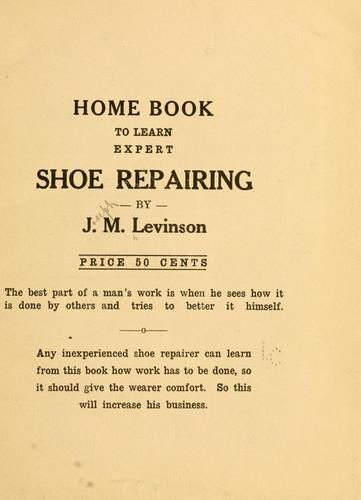 Home book to learn expert shoe repairing by Joseph M. Levinson