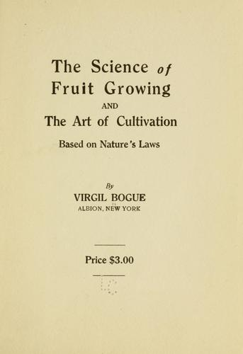 The science of fruit growing and the art of cultivation, based on nature's laws by Virgil Bogue