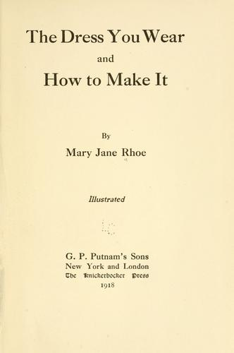 The dress you wear and how to make it by Mary Jane Rhoe
