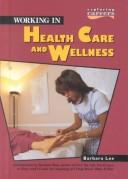 Working in health care and wellness by Lee, Barbara