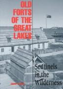 Old forts of the Great Lakes by Barry, James P.