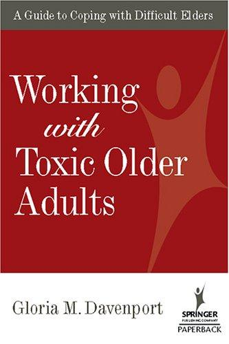 Working With Toxic Older Adults by Gloria M., Ph.D. Davenport