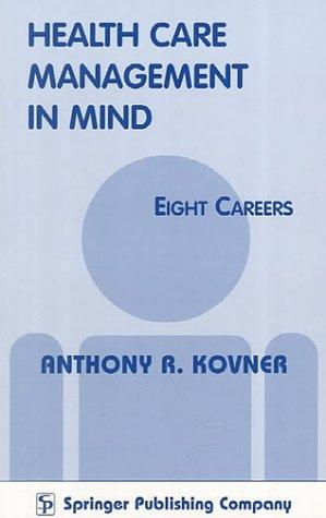 Health Care Management in Mind--Eight Careers by Anthony R. Kovner