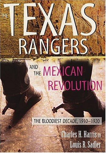 The Texas Rangers and the Mexican Revolution by Charles H. Harris