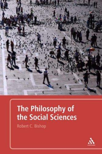 The Philosophy of the Social Sciences by Robert Bishop