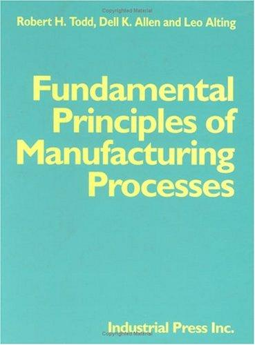 Fundamental principles of manufacturing processes by Robert H. Todd