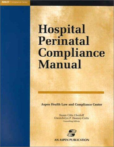 Hospital Perinatal Compliance Manual by Aspen Law & Business (Firm)
