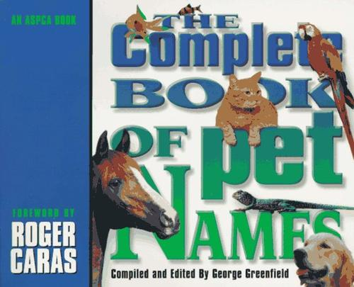 The Complete Book of Pet Names by George Greenfield