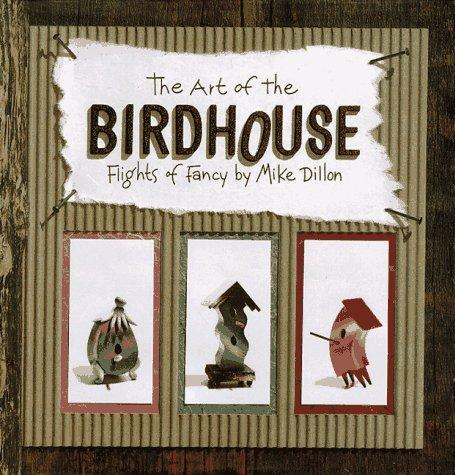 The art of the birdhouse by Mike Dillon