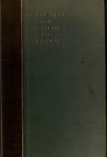 The Alps from end to end by Conway, William Martin Sir
