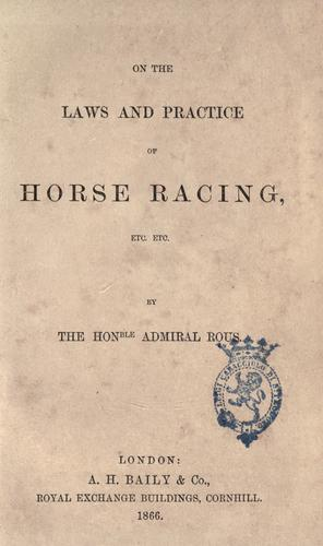 On the laws and practice of horse racing, etc., etc by Henry John Rous
