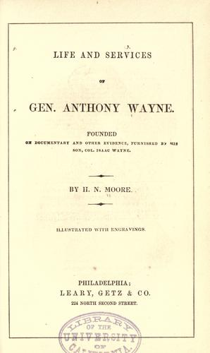 Life and services of Gen. Anthony Wayne by H. N. Moore