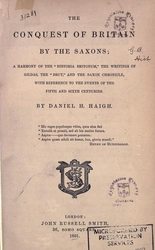 The conquest of Britain by the Saxons by Daniel Henry Haigh