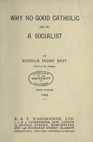 Why no good Catholic can become a socialist by Kenelm Digby Best
