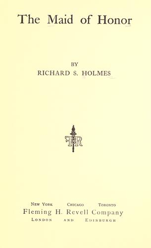 The maid of honor by Richard S. Holmes