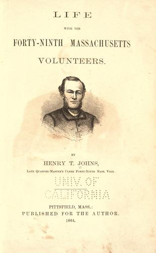 Life with the Forty-ninth Massachusetts Volunteers by Henry T. Johns