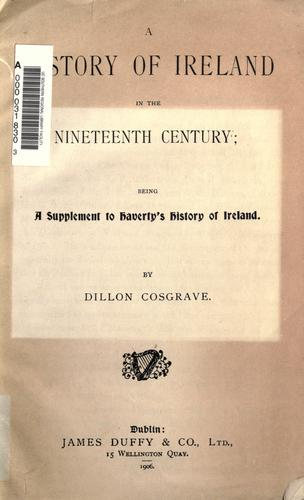 A history of Ireland in the nineteenth century by Dillon Cosgrave