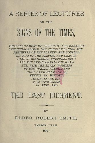 A series of lectures on the signs of the times by Smith, Robert