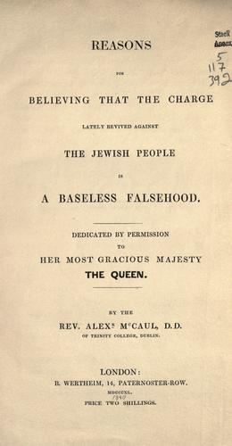 Reasons for believing that the charge lately revived against the Jewish people is a baseless falsehood by Alexander McCaul