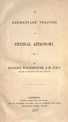 An elementary treatise on physical astronomy by Robert Woodhouse