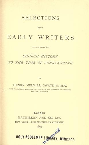 Selections from early writers illustrative of church history to the time of Constantine.