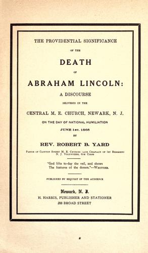 The providential significance of the death of Abraham Lincoln: a discourse delivered in the Central M.E. Church, Newark, N.J. by