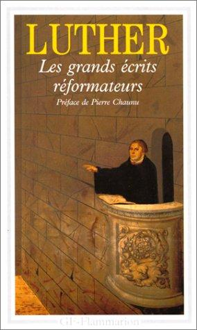 Les grands écrits réformateurs by Martin Luther