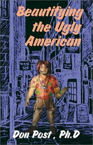 Beautifying the Ugly American by Don E. Post
