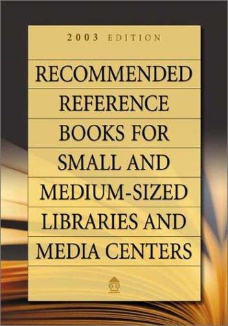 Recommended Reference Books for Small and Medium-Sized Libraries and Media Centers 2003 (Recommended Reference Books for Small and Medium-Sized Libraries and Media Centers) by Libraries Unlimited