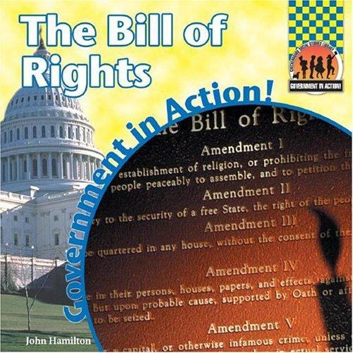 The Bill Of Rights (Government in Action!) by John Hamilton