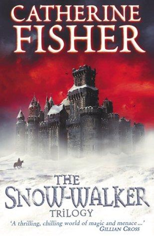 The Snow-Walker Trilogy by Catherine Fisher