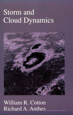Storm and Cloud Dynamics (International Geophysics Series) by William R. Cotton, Richard A. Anthes